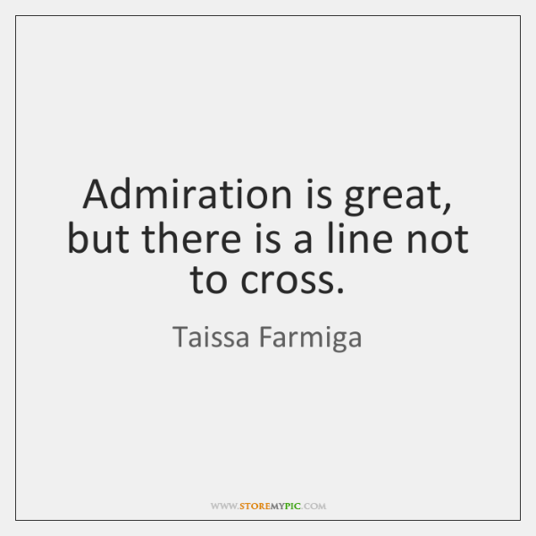 Admiration is great, but there is a line not to cross.