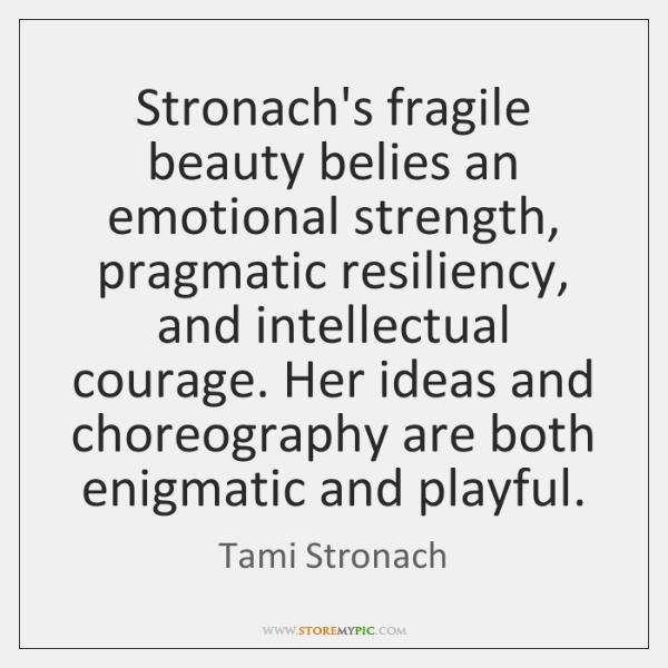 Stronach's fragile beauty belies an emotional strength, pragmatic resiliency, and intellectual coura