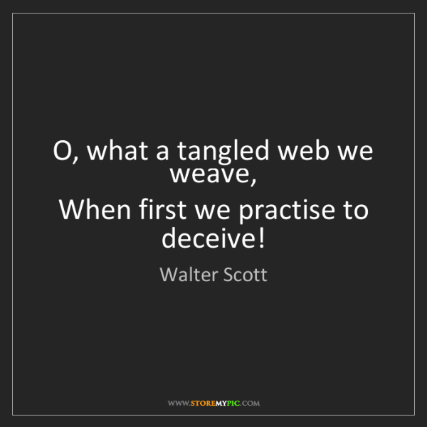 Walter Scott O What A Tangled Web We Weave When First We Practise