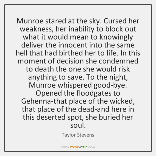 Munroe stared at the sky. Cursed her weakness, her inability to block ...