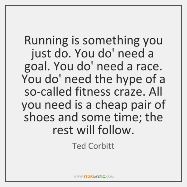 Running is something you just do. You do' need a goal. You ...