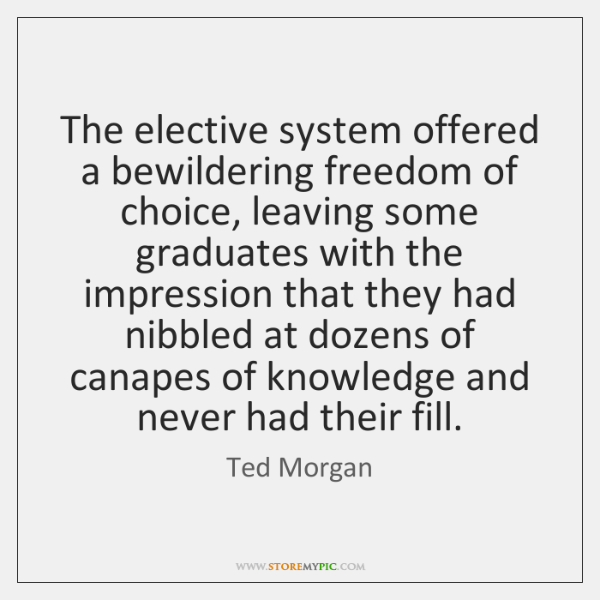 The elective system offered a bewildering freedom of choice, leaving some graduates ...