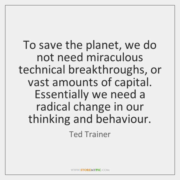 To save the planet, we do not need miraculous technical breakthroughs, or ...
