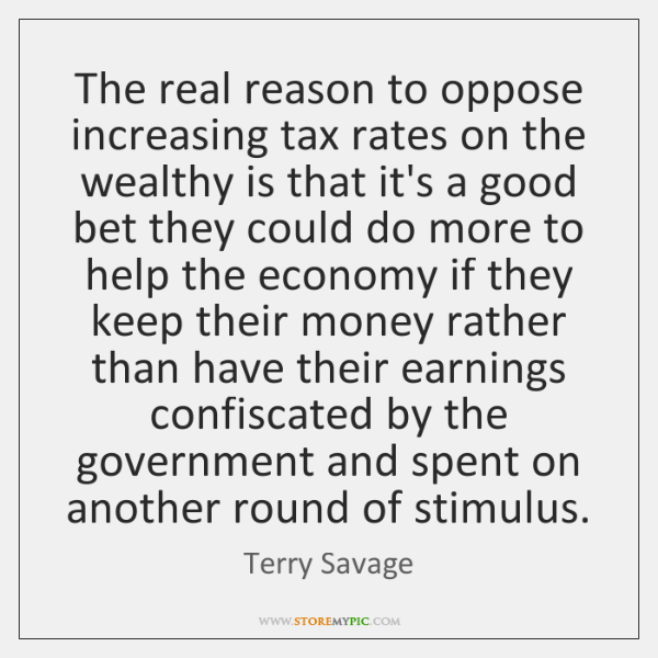 The real reason to oppose increasing tax rates on the wealthy is ...