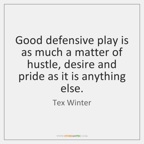 Good defensive play is as much a matter of hustle, desire and ...
