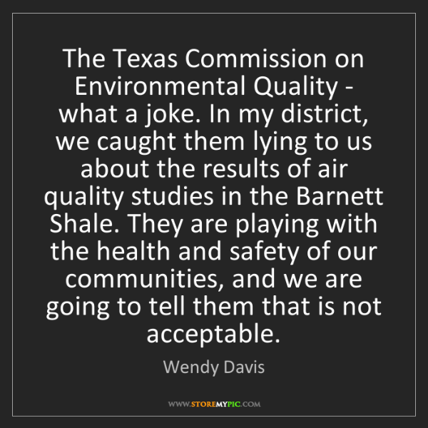 Wendy Davis: The Texas Commission on Environmental Quality - what...