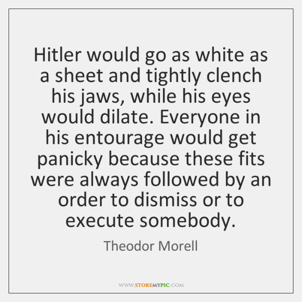 Hitler would go as white as a sheet and tightly clench his ...