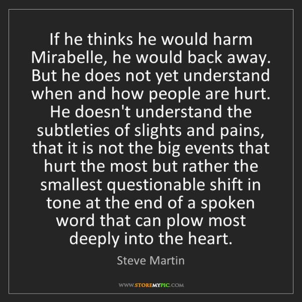 Steve Martin: If he thinks he would harm Mirabelle, he would back away....