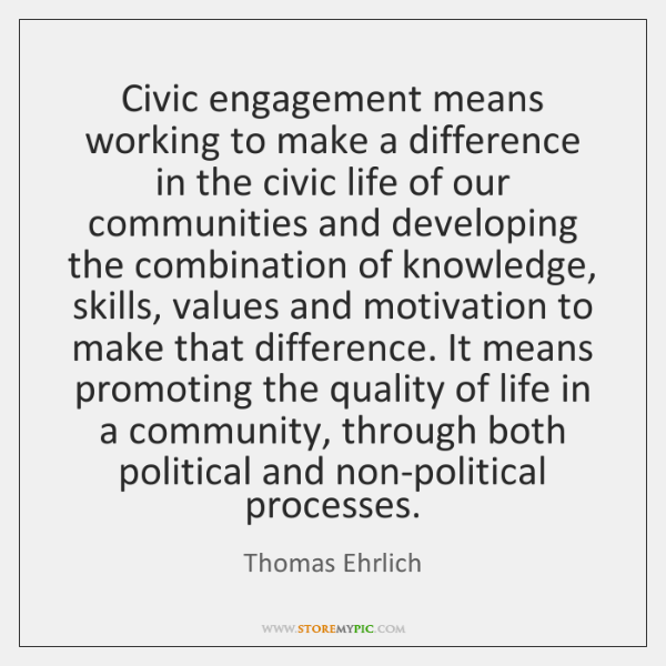 Civic engagement means working to make a difference in the civic life ...