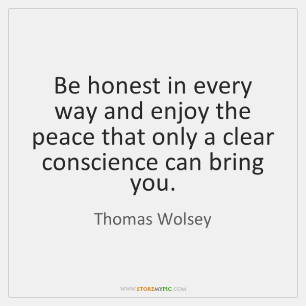 Be honest in every way and enjoy the peace that only a ...