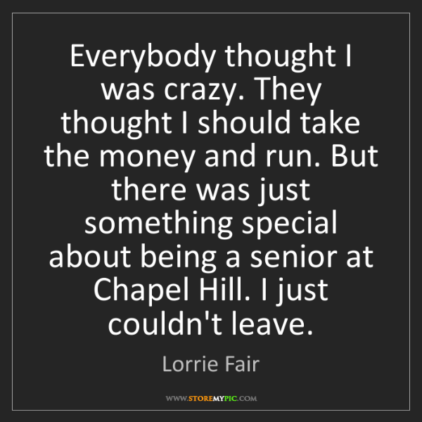 Lorrie Fair: Everybody thought I was crazy. They thought I should...
