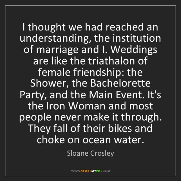 Sloane Crosley: I thought we had reached an understanding, the institution...