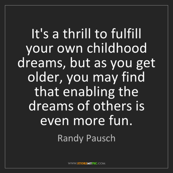 Randy Pausch: It's a thrill to fulfill your own childhood dreams, but...