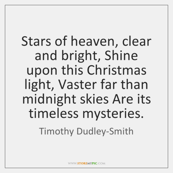 Stars of heaven, clear and bright, Shine upon this Christmas light, Vaster ...