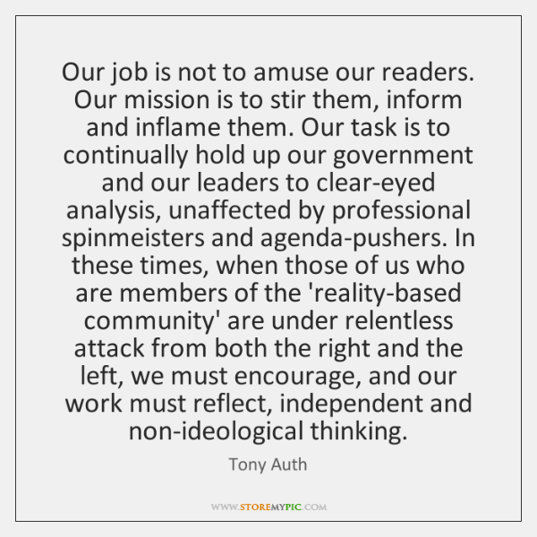 Our job is not to amuse our readers. Our mission is to ...
