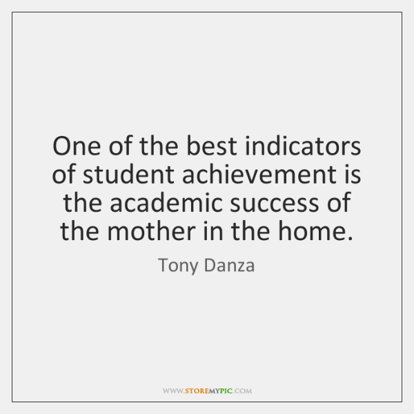 One of the best indicators of student achievement is the academic success ...