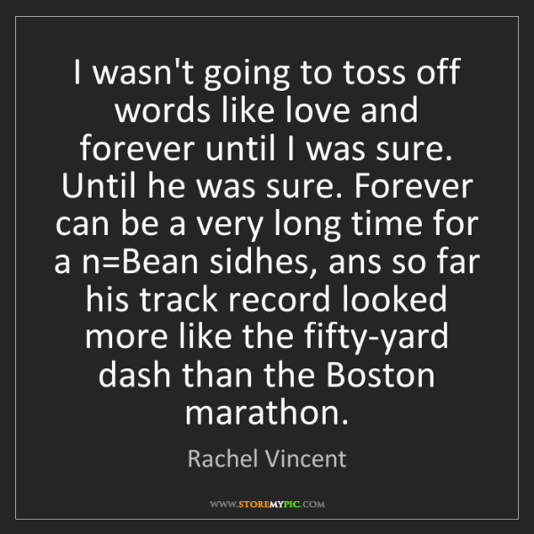 Rachel Vincent: I wasn't going to toss off words like love and forever...