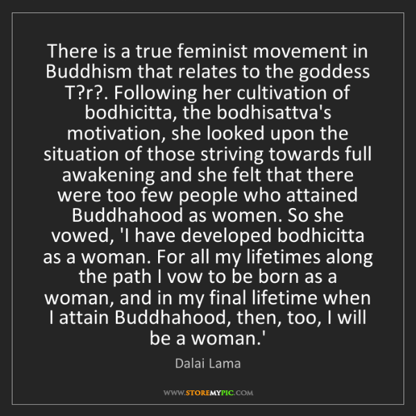 Dalai Lama: There is a true feminist movement in Buddhism that relates...