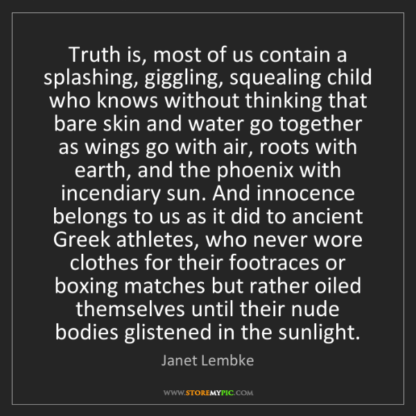 Janet Lembke: Truth is, most of us contain a splashing, giggling, squealing...