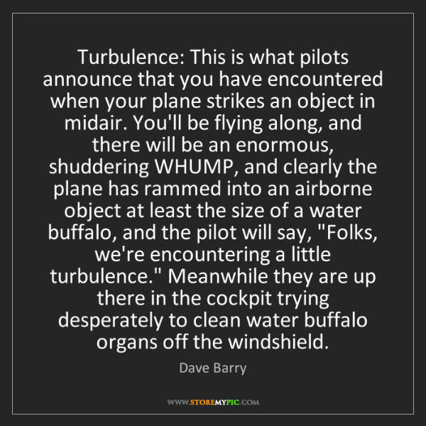 Dave Barry: Turbulence: This is what pilots announce that you have...