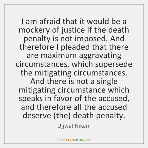 I am afraid that it would be a mockery of justice if ...