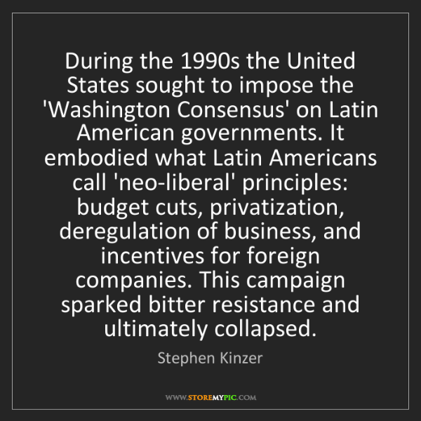 Stephen Kinzer: During the 1990s the United States sought to impose the...