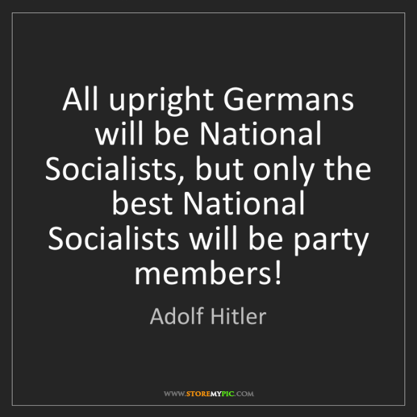 Adolf Hitler: All upright Germans will be National Socialists, but...