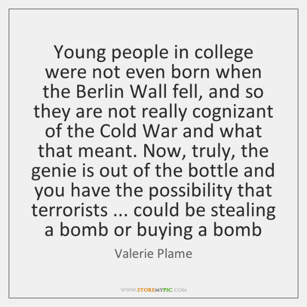 Young people in college were not even born when the Berlin Wall ...