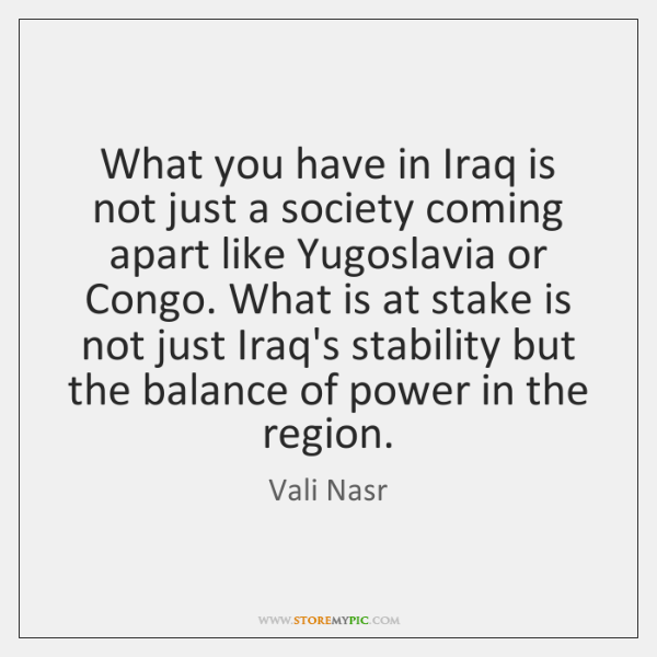 What you have in Iraq is not just a society coming apart ...