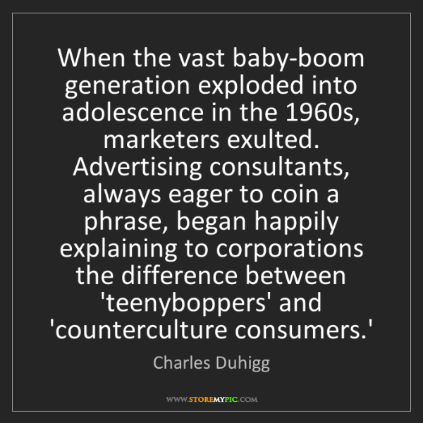 Charles Duhigg: When the vast baby-boom generation exploded into adolescence...
