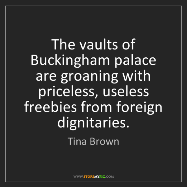 Tina Brown: The vaults of Buckingham palace are groaning with priceless,...