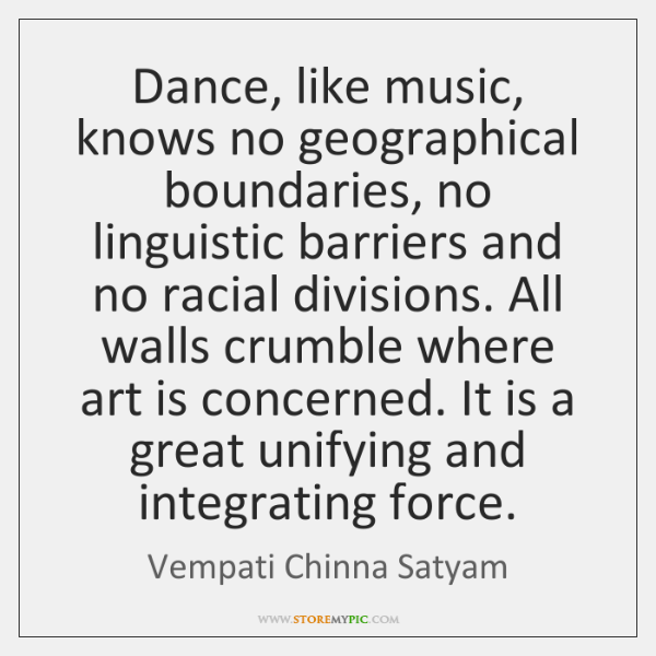 Dance, like music, knows no geographical boundaries, no linguistic barriers and no ...