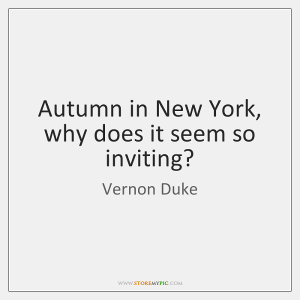 Autumn in New York, why does it seem so inviting?