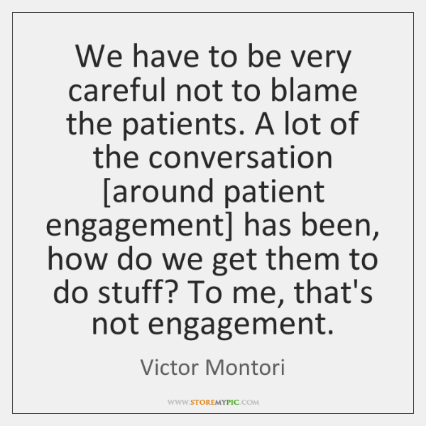 We have to be very careful not to blame the patients. A ...