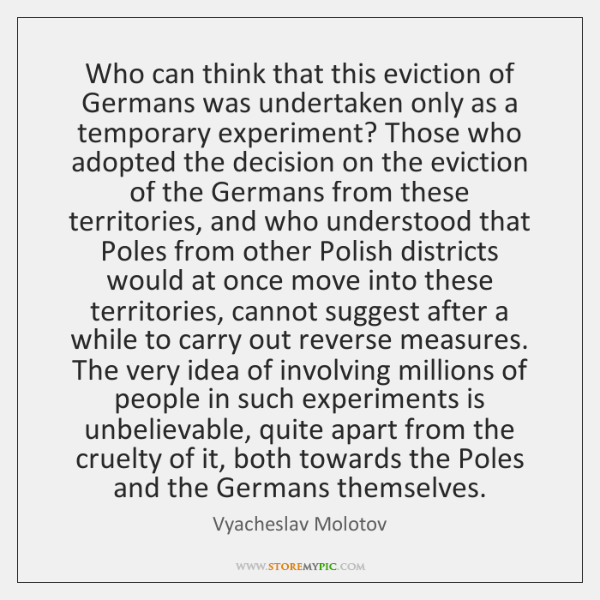 Who can think that this eviction of Germans was undertaken only as ...