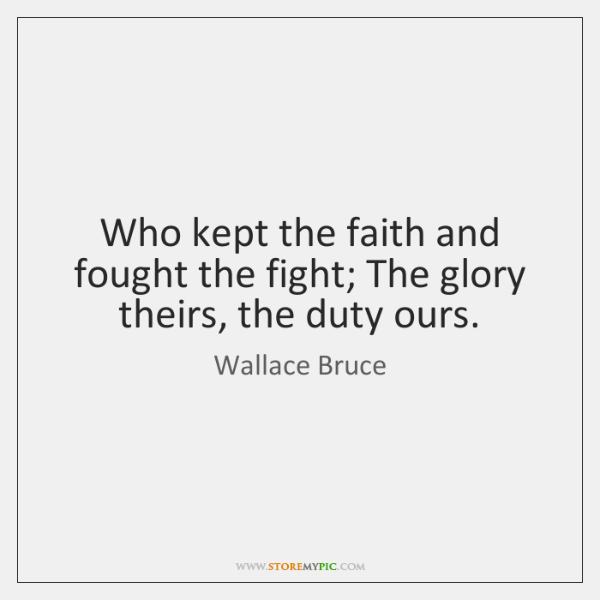 Who kept the faith and fought the fight; The glory theirs, the ...