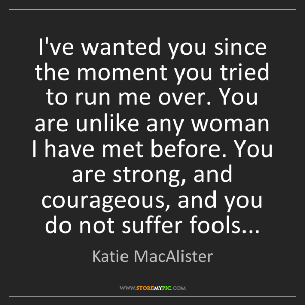 Katie MacAlister: I've wanted you since the moment you tried to run me...