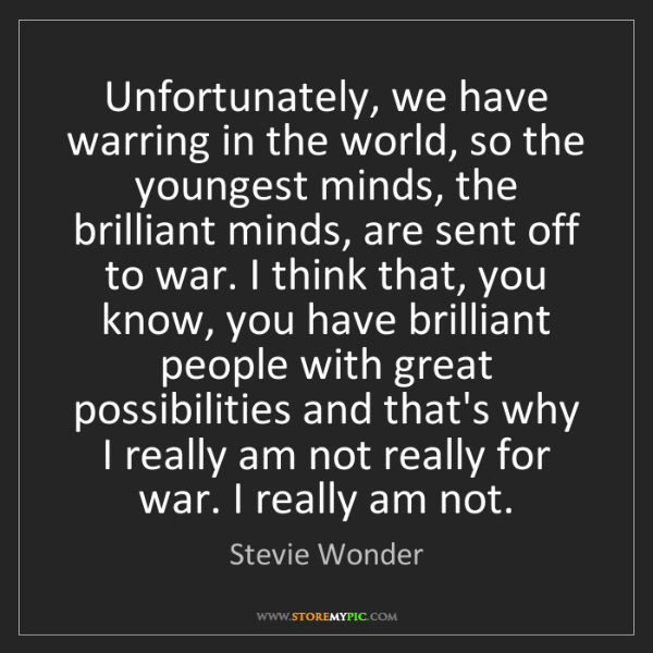 Stevie Wonder: Unfortunately, we have warring in the world, so the youngest...