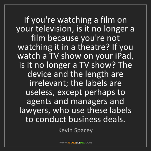 Kevin Spacey: If you're watching a film on your television, is it no...