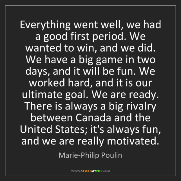 Marie-Philip Poulin: Everything went well, we had a good first period. We...