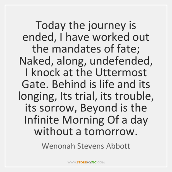 Today the journey is ended, I have worked out the mandates of ...