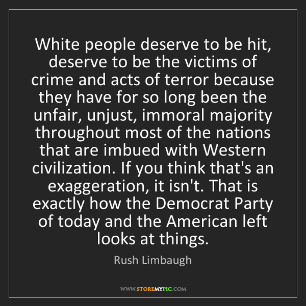 Rush Limbaugh: White people deserve to be hit, deserve to be the victims...