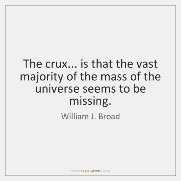 The crux... is that the vast majority of the mass of the ...