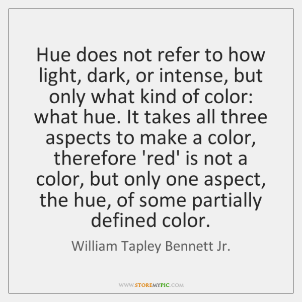 Hue does not refer to how light, dark, or intense, but only ...