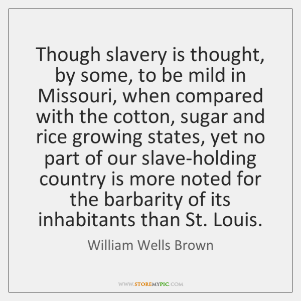 Though slavery is thought, by some, to be mild in Missouri, when ...