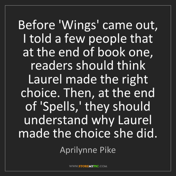 Aprilynne Pike: Before 'Wings' came out, I told a few people that at...