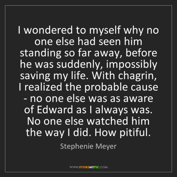 Stephenie Meyer: I wondered to myself why no one else had seen him standing...