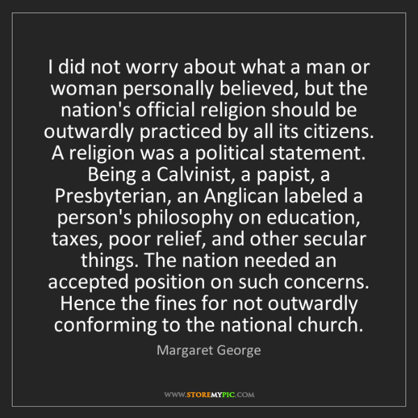 Margaret George: I did not worry about what a man or woman personally...