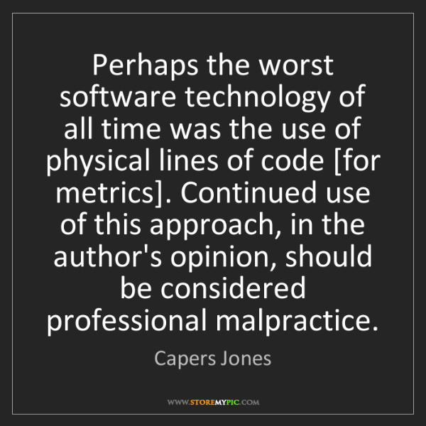 Capers Jones: Perhaps the worst software technology of all time was...