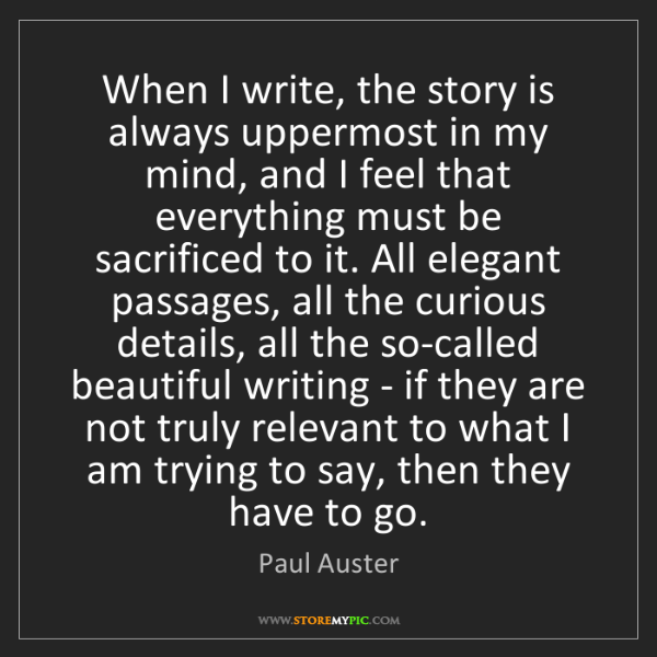 Paul Auster: When I write, the story is always uppermost in my mind,...